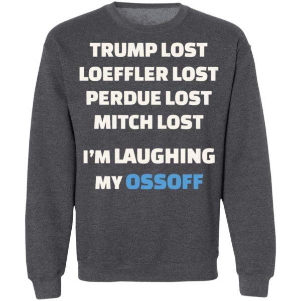 Trump Lost Loeffler Lost Im Laughing My Ossoff Shirt