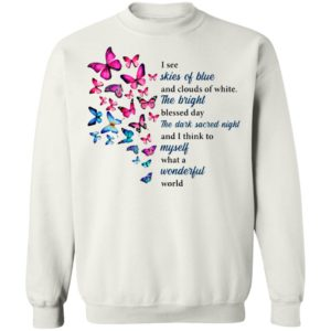 Butterfly I See Skies Of Blue And Clouds Of White What A Wonderful World Shirt