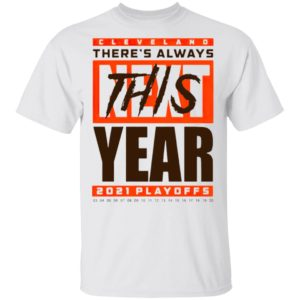 Cleveland Browns There's Always Next This Year 2021 Playoffs Shirt