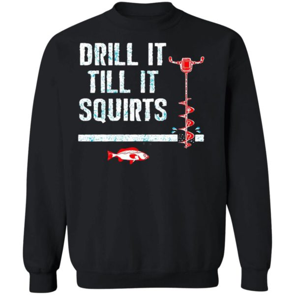 Drill It Till It Squirts shirt, Long Sleeve, Hoodie