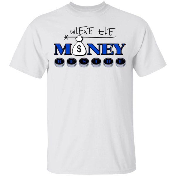 Where The Money Reside Shirt