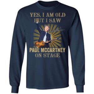 Yes I Am Old But I Saw Paul Mccartney On Stage Shirt