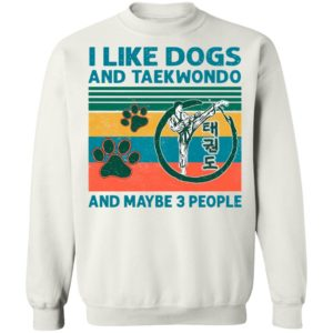 I Like Dogs And Taekwondo And Maybe 3 People Vintage Shirt