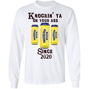 Twisted Tea Knockin' Ya On Your Ass Since 2020 Shirt