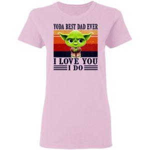 Yoda Best Dad Ever I Love You I Do Shirt