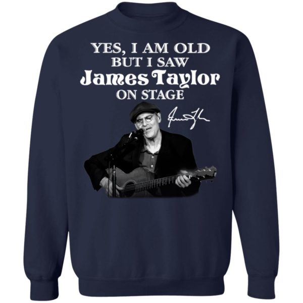 Yes I Am Old But I Saw James Taylor On Stage Signature Shirt