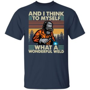 Welder And I Think To Myself What A Wonderful Weld Vintage Shirt