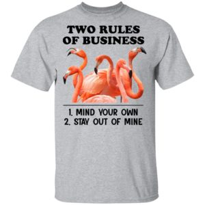 Flamingos Two Rules Of Business Mind Your Own Stay Out Of Mine Shirt