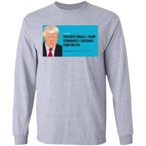President Donald J. Trump Permanently Suspended From Twitter Shirt