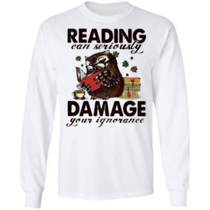 Owl Reading Can Seriously Damage Your Ignorance Shirt