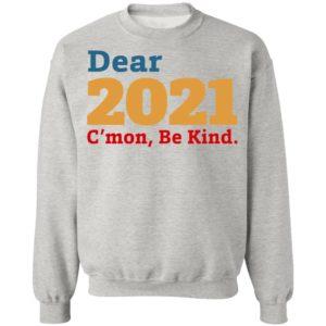Dear 2021 C'mon Be Kind shirt, Long Sleeve, Hoodie