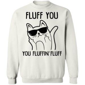 Fluff You You Fluffin Fluff Shirt
