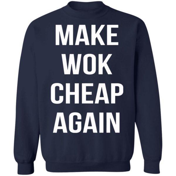 Make Wok Cheap Again Shirt, Long Sleeve, Hoodie