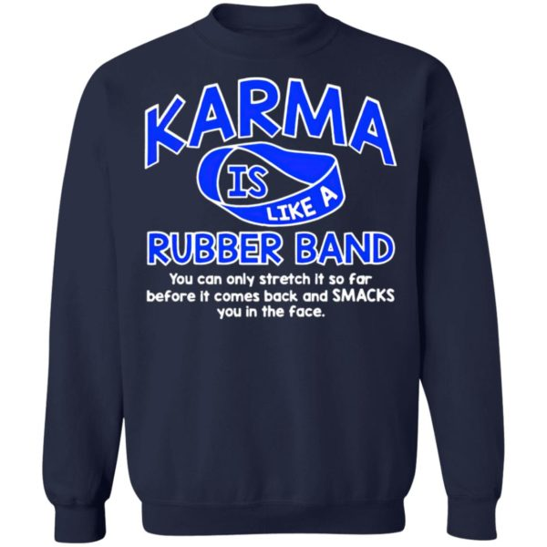 Karma Is Like a Rubber Band You Can Only Stretch It So Far shirt