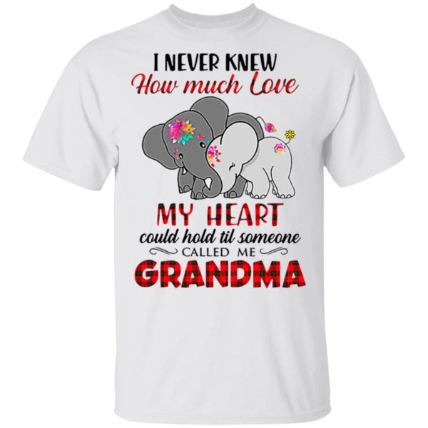 I Never Knew How Much Love My Heart Could Hold Till Someone Called Me Grandma Elephant Shirt