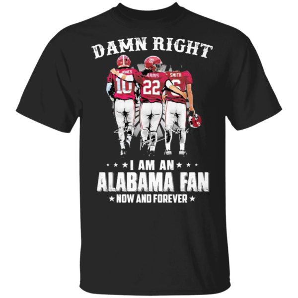Jones Harris Smith Damn Right I Am A Alabama Fan Now And Forever Shirt