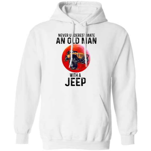 Never Underestimate An Old Man With A Jeep Shirt