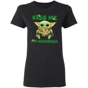 Baby Yoda Happy St. Patrick's day Kiss me I am Highrish shirt