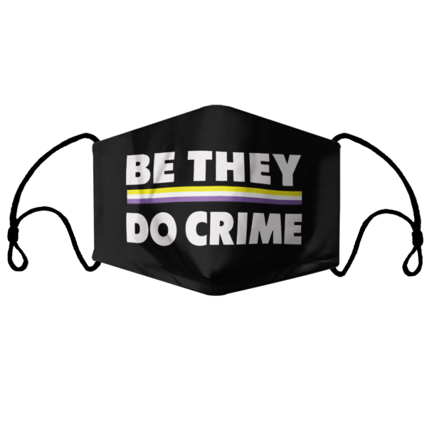 Be They Do Crime Dace Face Mask