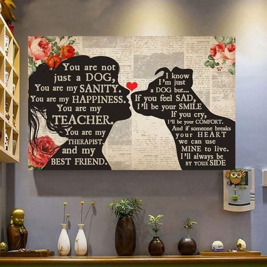 You Are Not Just A Dog You Are My Sanity Happiness You Are My Teacher If You Feel Sad Ill Be Your Smile Poster Canvas