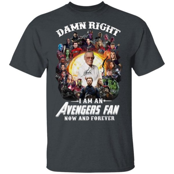 Damn Right I Am An Avengers Fan Now And Forever Signatures Shirt