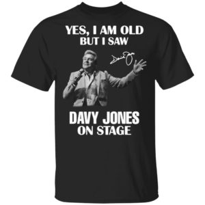 Yes I Am Old But I Saw Davy Jones On Stage Signature Shirt
