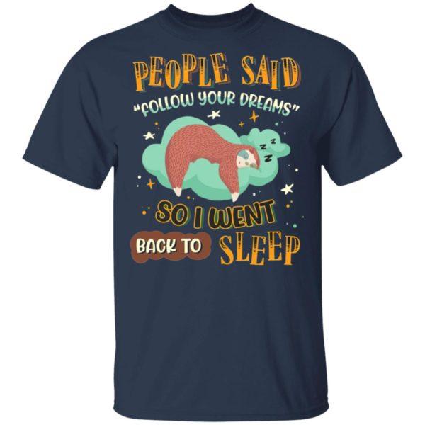People Said Follow Your Dreams So I Went Back To Sleep Cute Sloth shirt