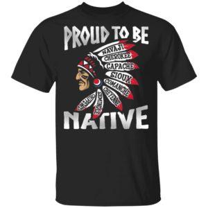 Proud To Be Navaji Capache Comanche Cheyenne Semindle Chippewd Native Shirt
