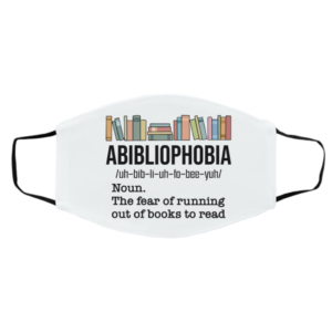 Abibiliophobia Noun The Fear Of Running Out Of Books To Read Mask