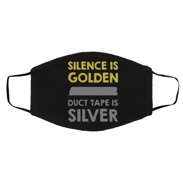 Silence Is Golden And Duct Tape Is Silver Face Mask