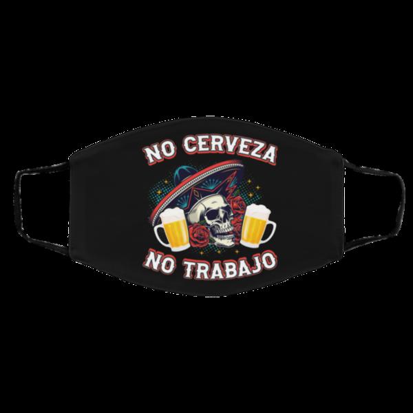 No Cerveza No TrabaJo No Beer No Work Funny Latino Mask