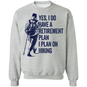 Yes I Do Have A Retirement Plan I Plan On Hiking Shirt