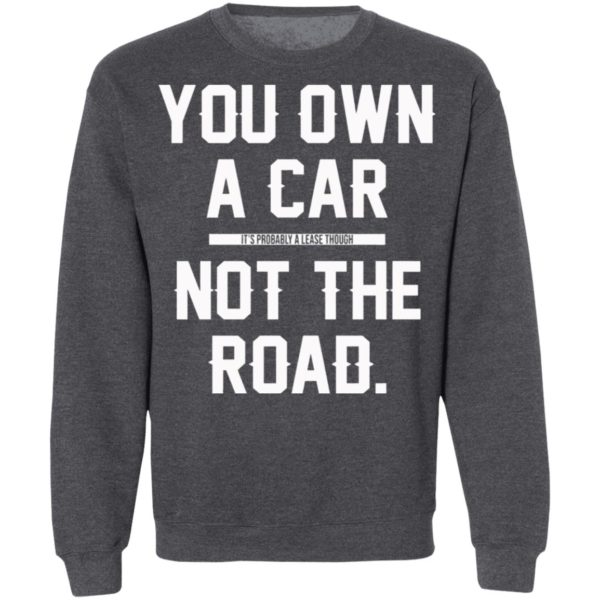 You Own A Car Not The Road Shirt