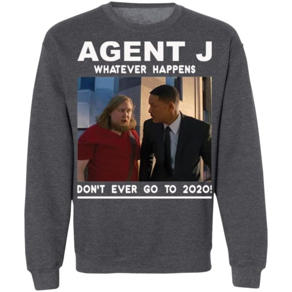 Agent J Whatever Happens Don't Ever Go To 2020 Shirt