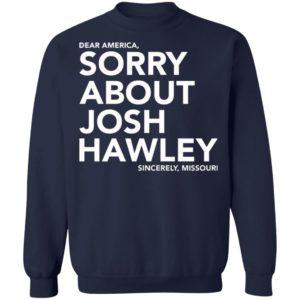 Dear America Sorry About Josh Hawley Shirt