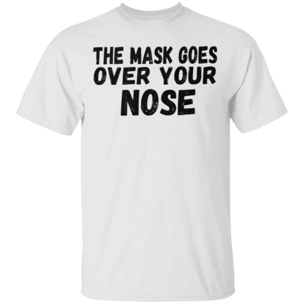The Mask Goes Over Your Nose Shirt