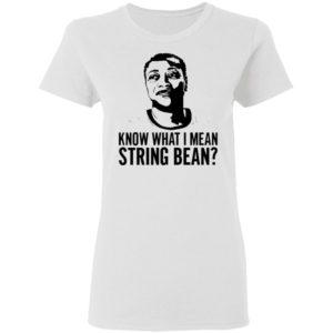 Know what I mean string bean shirt