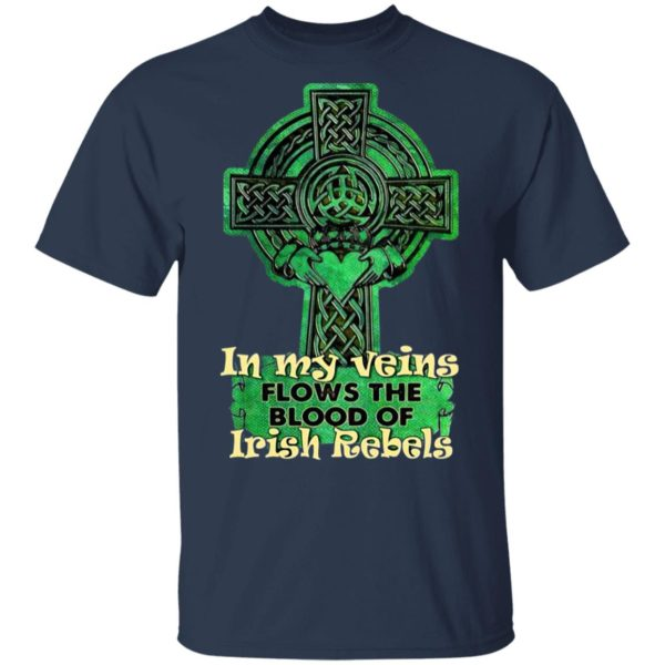 In My Veins Flows The Blood Of Irish Rebels St Patrick's Day Shirt