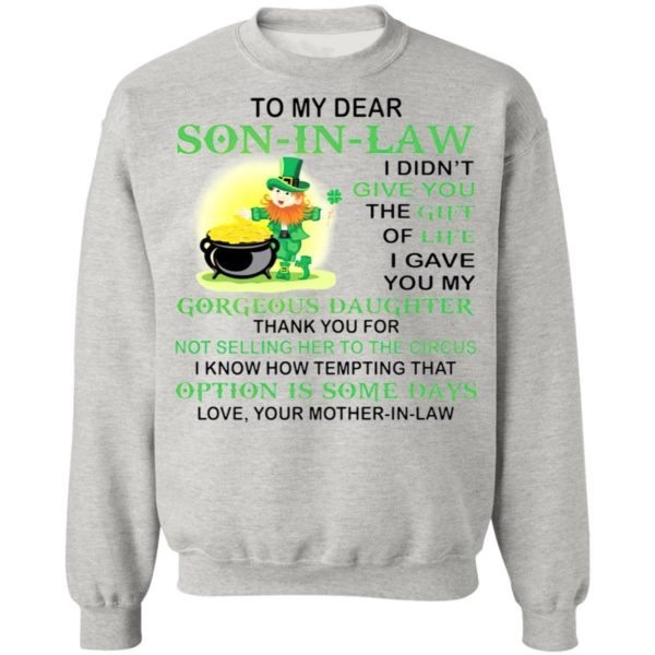Patrick's Day To my dear son in law I didn't give you the gift of life shirt