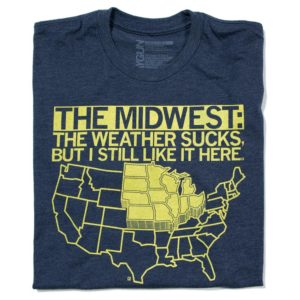 the midwest the weather sucks but i still like it here shirt
