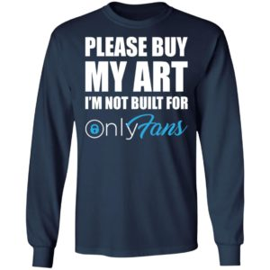 Please Buy My Art Im Not Built For Only Fans Tee Shirt