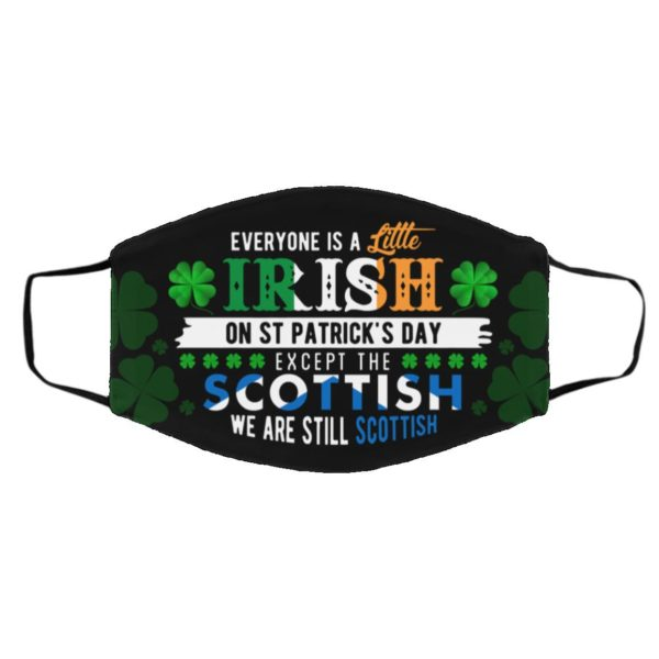 Everyone Is a Little Irish on St Patrick's Day Except the Scottish Face Mask
