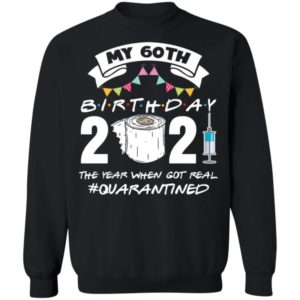 My 60th Birthday 2021 The Year When Got You Quarantined Shirt
