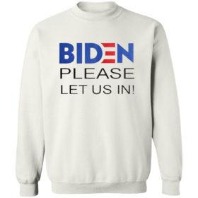 Joe Biden Please Let Us In Shirt