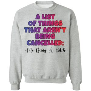A List Of Things That Arent Being Cancelled Me Being A Bitch Tee Shirt