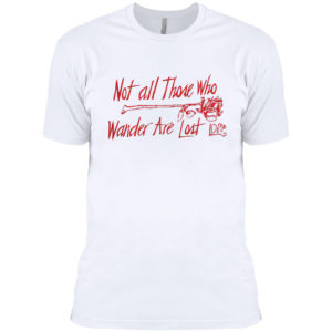 Lana Del Rey Merch Not All Those Who Wander Shirt