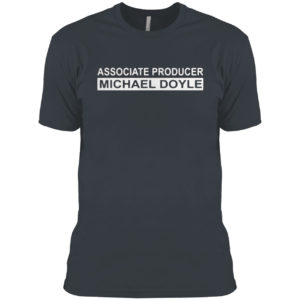 Associate producer Michael Boyle shirt