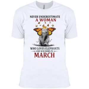 Funny Elephant Never Underestimate A Woman Who Loves Elephants And Was Born In March T-shirt