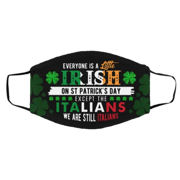 Everyone Is a Little Irish on St Patrick's Day Except the Italians Face Mask