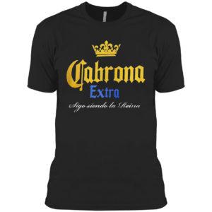 Cabrona Extra Sigo Siendo La Reina Shirt